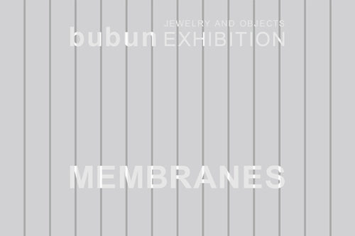 bubun jewelry and object exhibition  MEMBRANES